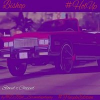 Hol Up (Slowed X Chopped) — Bishop