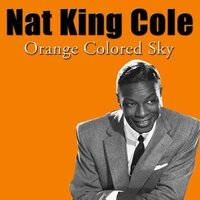Orange Colored Sky — Nat King Cole And His Trio