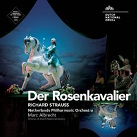 Strauss: Der Rosenkavalier, Op. 59 — Рихард Штраус, Netherlands Philharmonic Orchestra, Marc Albrecht, Dutch National Opera