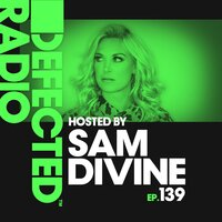 Defected Radio Episode 139 (hosted by Sam Divine) — Defected Radio