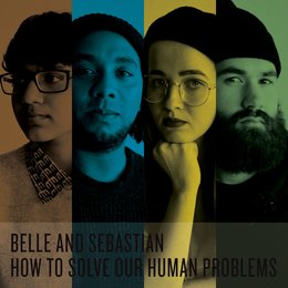 How To Solve Our Human Problems (Parts 1-3) — Belle & Sebastian