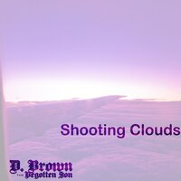 Shooting Clouds — D. Brown the Begotten Son