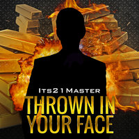 Thrown in Your Face — Its21Master