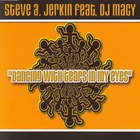 Dancing with Tears in My Eyes — Steve A. Jerkin feat. DJ Macy