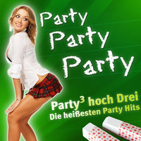 PARTY PARTY PARTY - Party hoch Drei - Die heißesten Party Hits — сборник