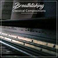 #12 Breathtaking Classical Compositions — Easy Listening Music, Classical Piano Academy, Relaxing Classical Piano Music