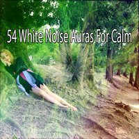 54 White Noise Auras For Calm — Chill Out 2016