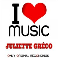 I Love Music - Only Original Recondings — Juliette Gréco