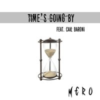 Time's Going By — Mero, Cail Baroni