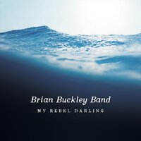 My Rebel Darling — Brian Buckley Band