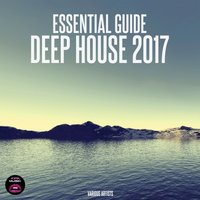 Essential Guide Deep House 2017 — сборник