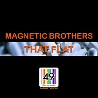 That Flat — Magnetic Brothers