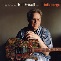 The Best of Bill Frisell, Volume 1: Folk Songs — Bill Frisell