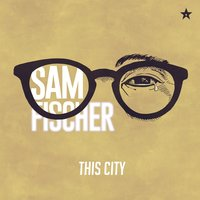 This City — Sam Fischer