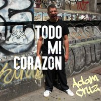 Todo Mi Corazon — Adam Cruz