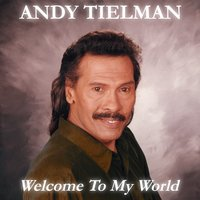 Welcome to My World — Andy Tielman