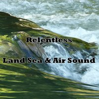 Relentless Land Sea & Air Sound — Water Sound Natural White Noise, Ocean Sounds, White Noise Relaxation