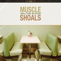 Muscle Shoals: Small Town, Big Sound — Muscle Shoals