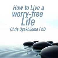 How to Live a Worry-Free Life — Chris Oyakhilome Ph.d