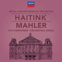 Mahler: The Symphonies & Song Cycles — Bernard Haitink, Royal Concertgebouw Orchestra
