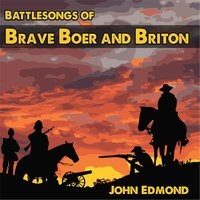 Battlesongs of Brave Boer and Briton — John Edmond