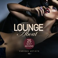 Lounge About...(25 Sexy Anthems), Vol. 1 — сборник