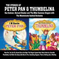 The Stories of Peter Pan & Thumbelina — Rex Graham, Bernard Braden and The Mike Sammes Singers with The Westminster Festival Orchestra, The Mike Sammes Singers, The Westminster Festival Orchestra, Rex Graham, Bernard Braden