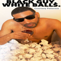 Black Guy White Balls — Courtney Patterson