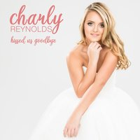 Kissed Us Goodbye — Charly Reynolds