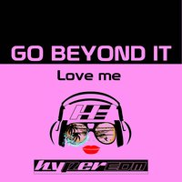 Love Me — Go Beyond It