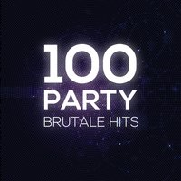 100 Party brutale Hits — сборник