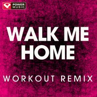 Walk Me Home - Single — Power Music Workout