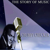 The Story of Music — Chubby Checker