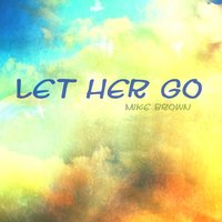 Let Her Go — Mike Brown