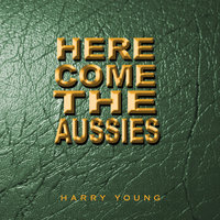 Here Come the Aussies — Harry Young