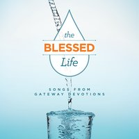 The Blessed Life: Songs from Gateway Devotions — Gateway Devotions