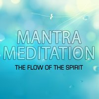 Mantra for Meditation - The Flow of the Spirit — Relaxation Meditation Yoga Music & Relax & Relax
