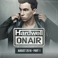 Hardwell On Air August 2016 - Part 1 — Hardwell