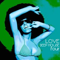 Love Deep House, Four (Totally Deep House Experience) — сборник