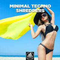 Minimal Techno Shredders — сборник