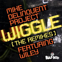 Wiggle (Movin' Her Middle) — Mike Delinquent Project feat. Wiley