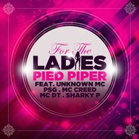 For the Ladies — PSG, Pied Piper, Unknown Mc, MC Dt, MC Creed, Sharky P