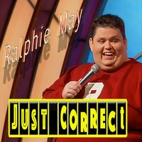 Just Correct Once More — Ralphie May, Michael Bloom