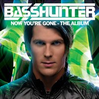 Now You're Gone — Basshunter