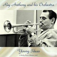 Young Ideas — Ray Anthony and His Orchestra