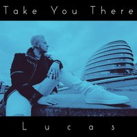 Take You There — Lucas