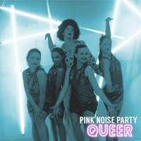 Queer — Pink Noise Party