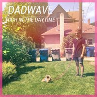 High in the Daytime — DADWAVE