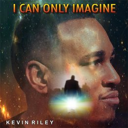 I Can Only Imagine — Kevin Riley