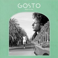 What Is It Like — Gosto